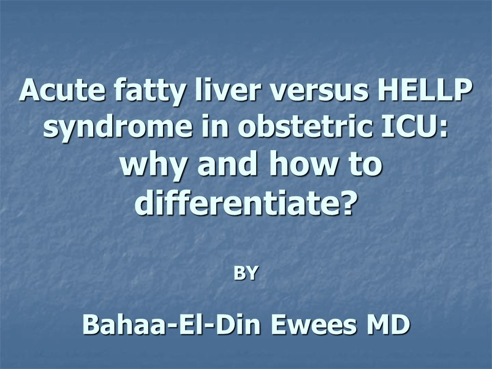 Acute fatty liver versus HELLP syndrome in obstetric ICU: why and how to differentiate.