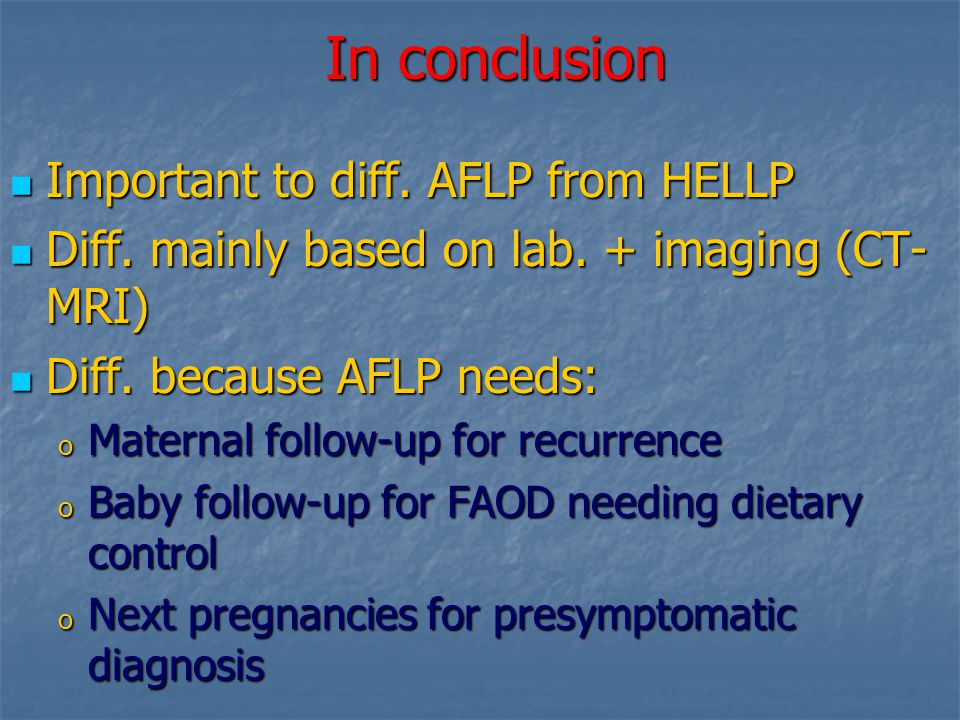 In conclusion Important to diff. AFLP from HELLP