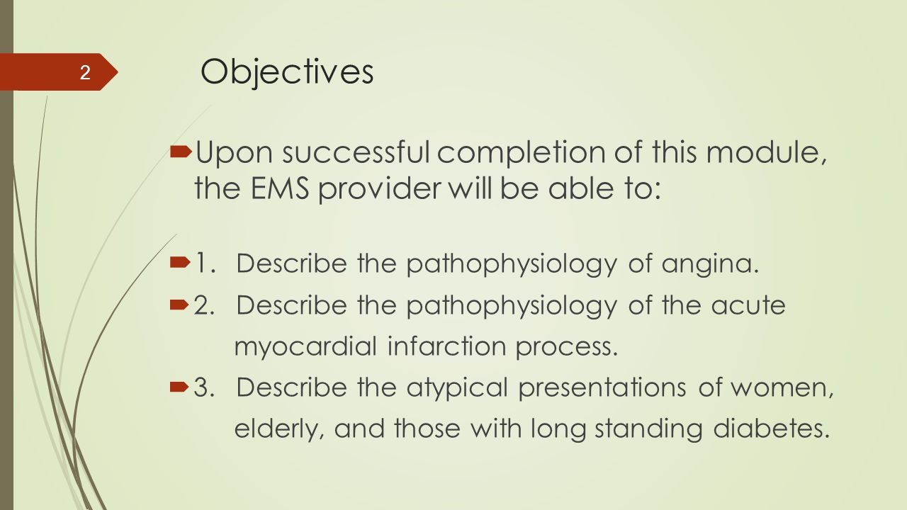 Objectives Upon successful completion of this module, the EMS provider will be able to: 1. Describe the pathophysiology of angina.