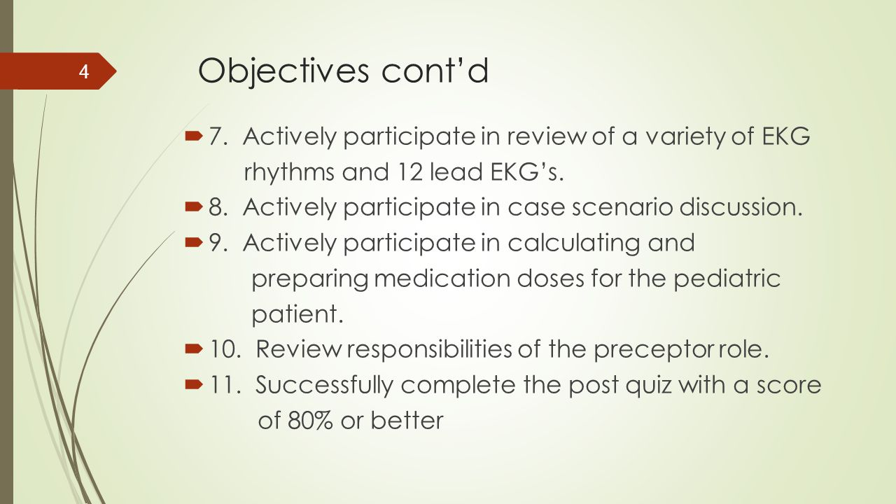 Objectives cont'd 7. Actively participate in review of a variety of EKG. rhythms and 12 lead EKG's.