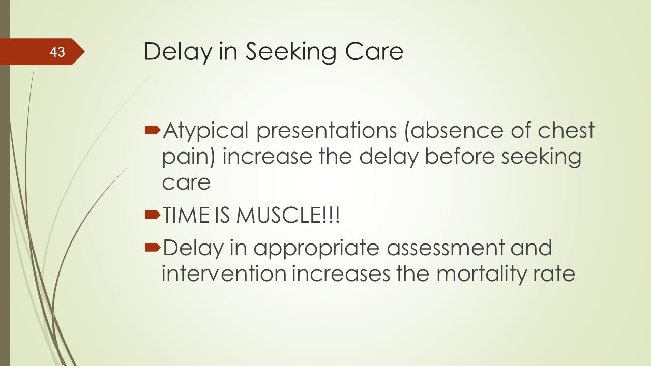 Delay in Seeking Care Atypical presentations (absence of chest pain) increase the delay before seeking care.