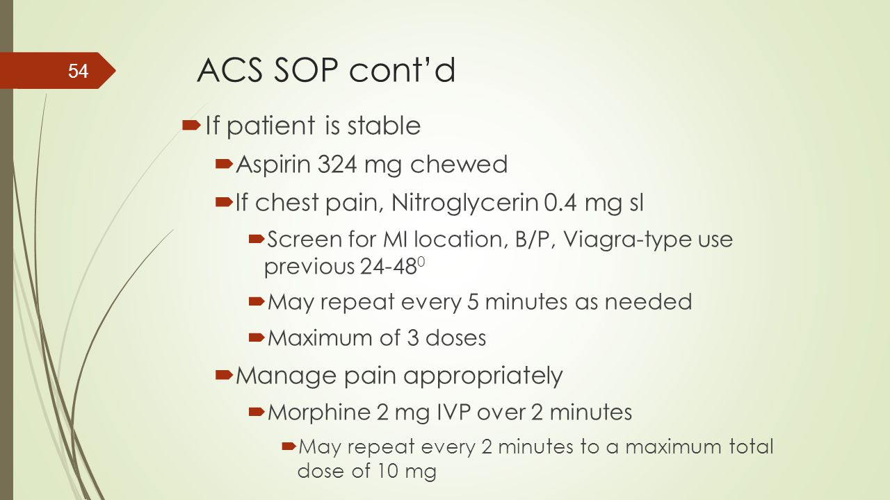 ACS SOP cont'd If patient is stable Aspirin 324 mg chewed