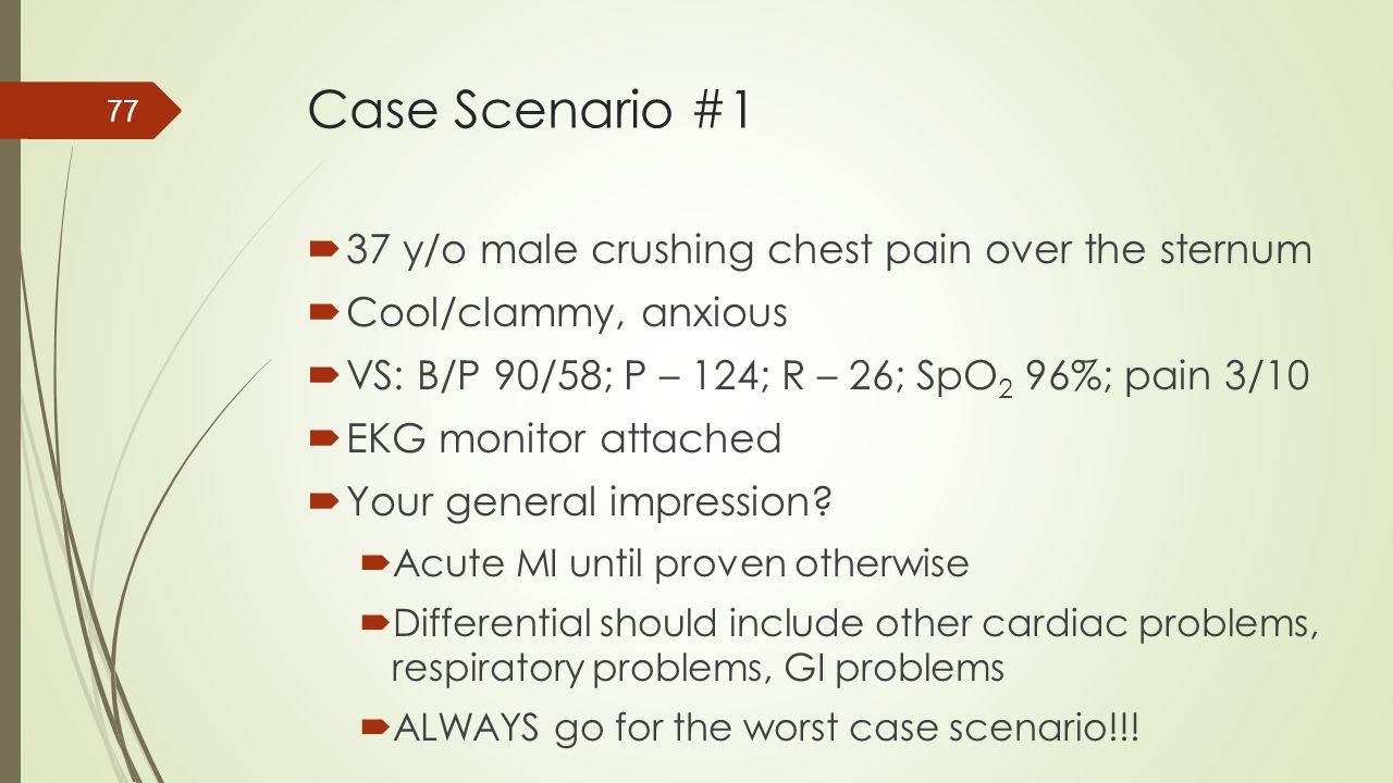 Case Scenario #1 37 y/o male crushing chest pain over the sternum