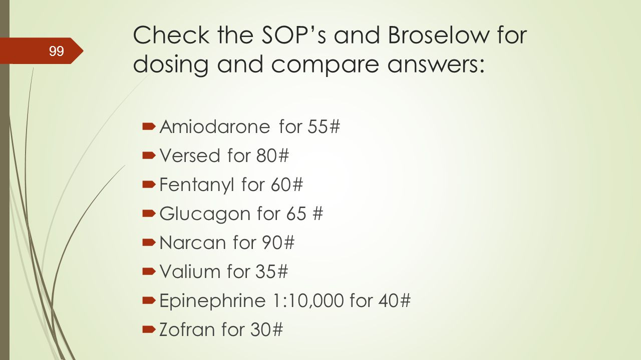 Check the SOP's and Broselow for dosing and compare answers: