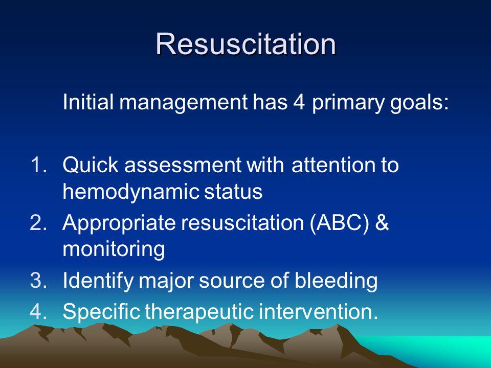 Resuscitation Initial management has 4 primary goals: