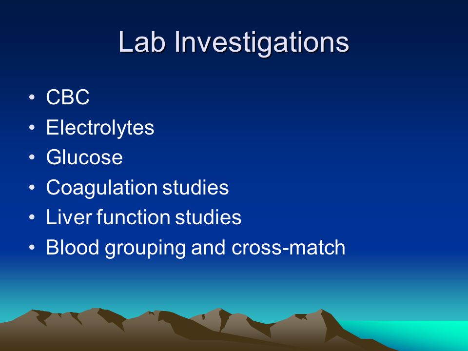 Lab Investigations CBC Electrolytes Glucose Coagulation studies