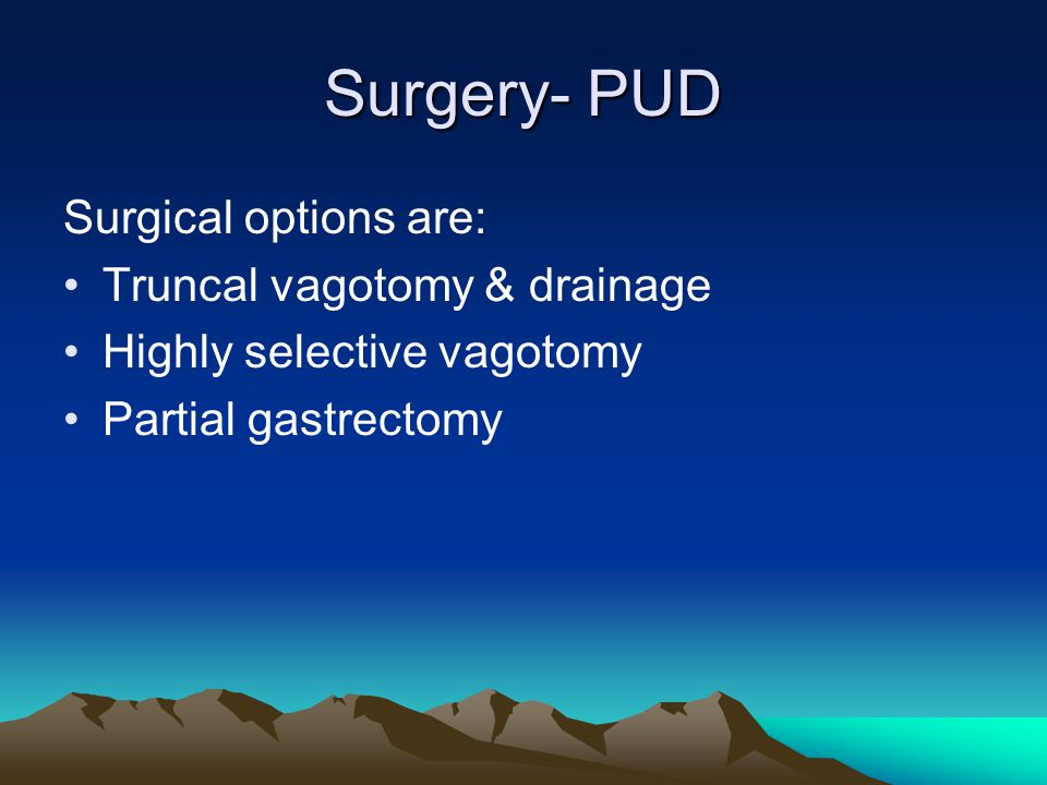 Surgery- PUD Surgical options are: Truncal vagotomy & drainage