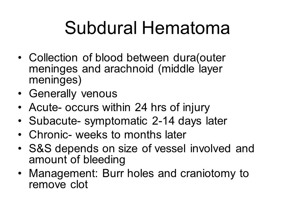Subdural Hematoma Collection of blood between dura(outer meninges and arachnoid (middle layer meninges)