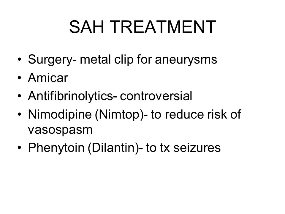 SAH TREATMENT Surgery- metal clip for aneurysms Amicar
