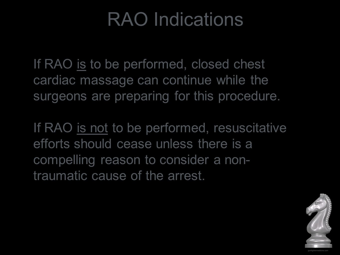 RAO Indications If RAO is to be performed, closed chest cardiac massage can continue while the surgeons are preparing for this procedure.