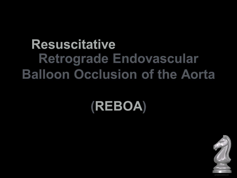 Retrograde Endovascular Balloon Occlusion of the Aorta (REBOA)