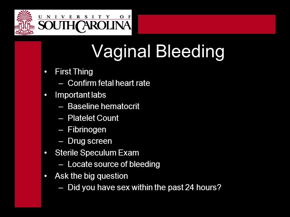 Vaginal Bleeding First Thing Confirm fetal heart rate Important labs