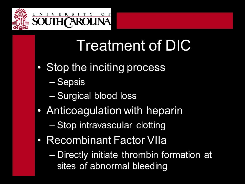 Treatment of DIC Stop the inciting process