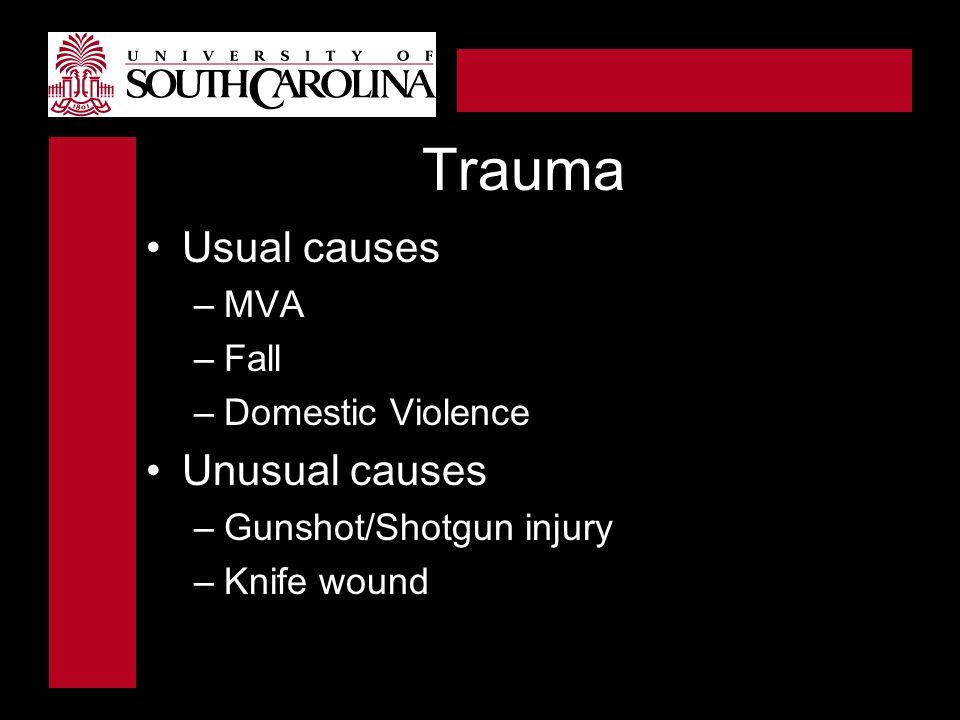 Trauma Usual causes Unusual causes MVA Fall Domestic Violence