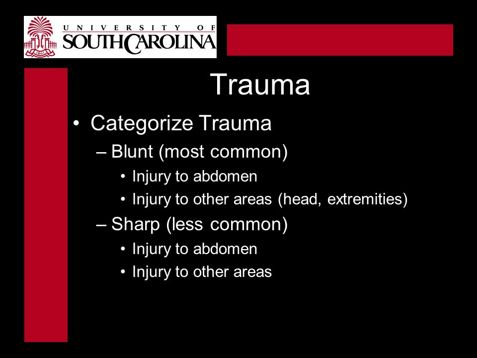 Trauma Categorize Trauma Blunt (most common) Sharp (less common)