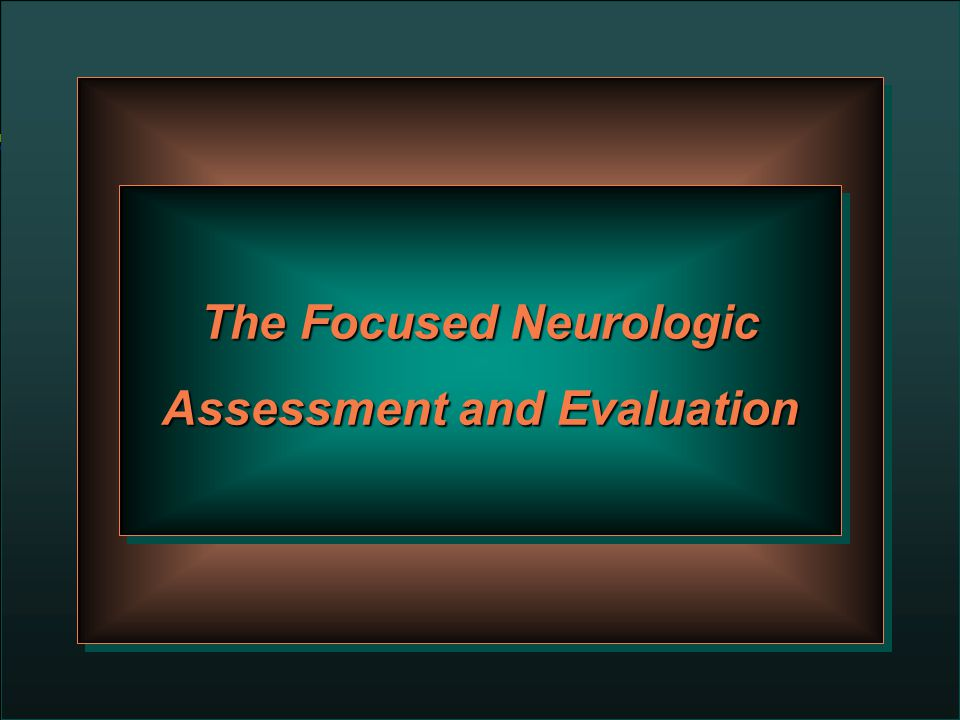 The Focused Neurologic Assessment and Evaluation