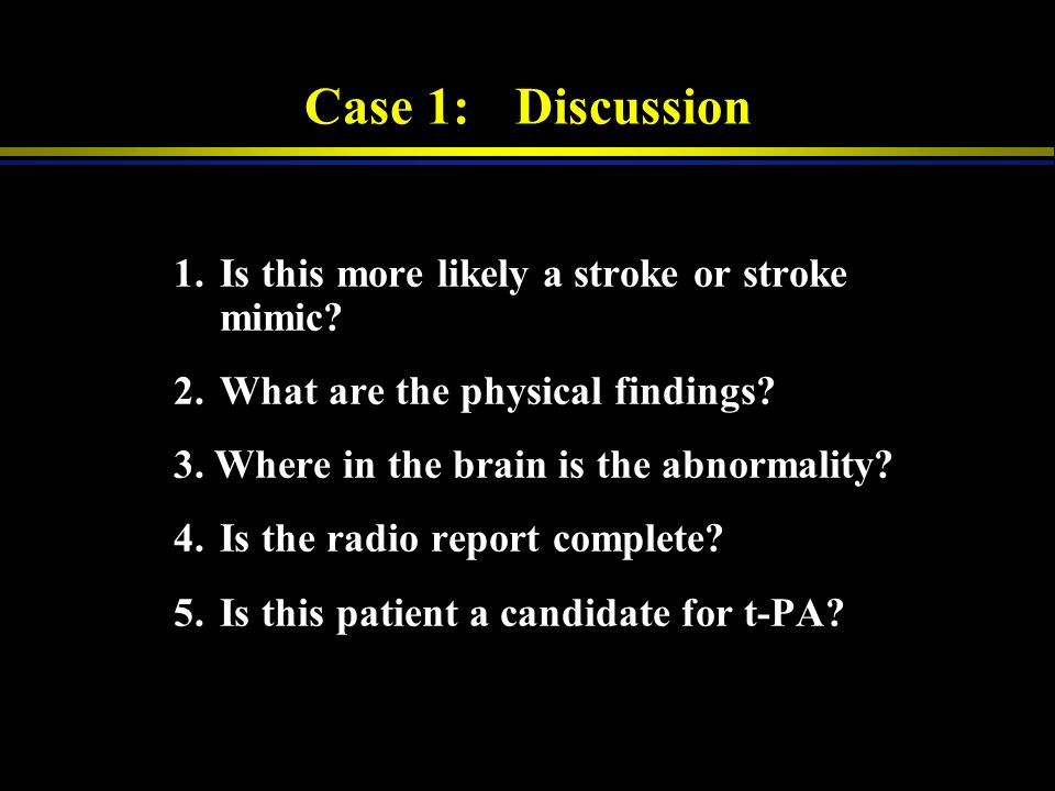 Case 1: Discussion 1. Is this more likely a stroke or stroke mimic