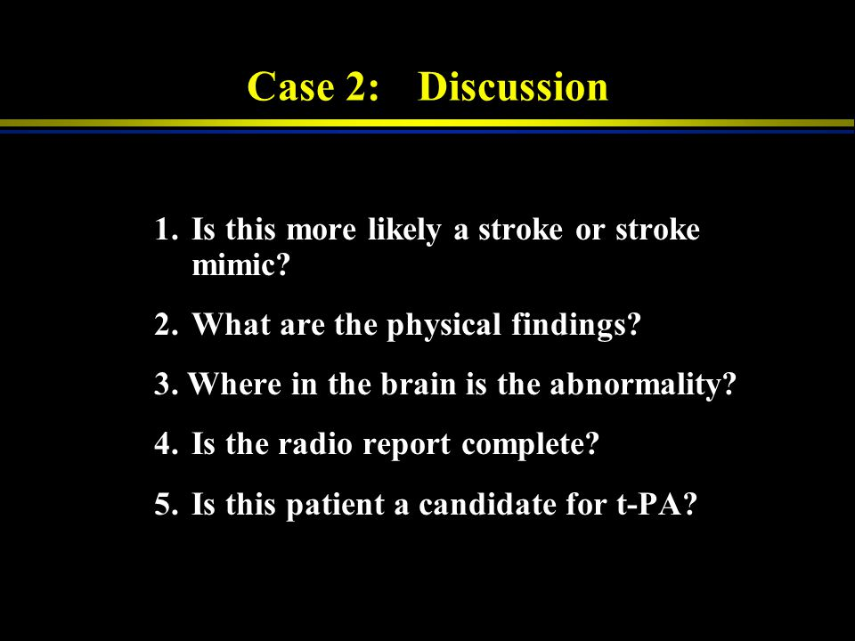 Case 2: Discussion 1. Is this more likely a stroke or stroke mimic