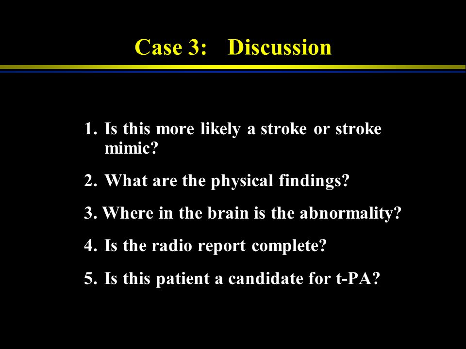 Case 3: Discussion 1. Is this more likely a stroke or stroke mimic