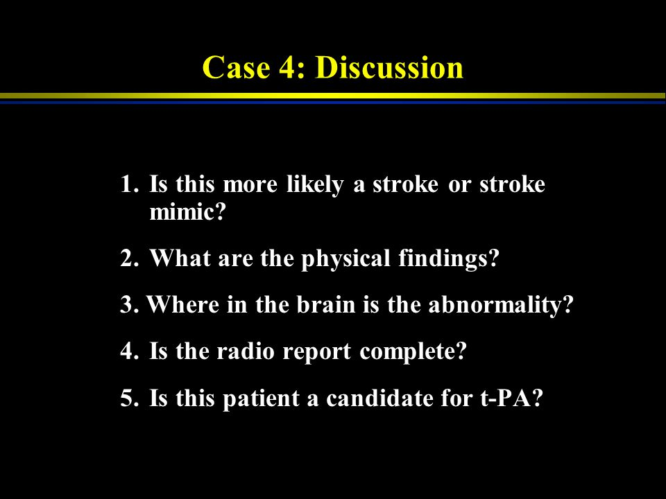 Case 4: Discussion 1. Is this more likely a stroke or stroke mimic
