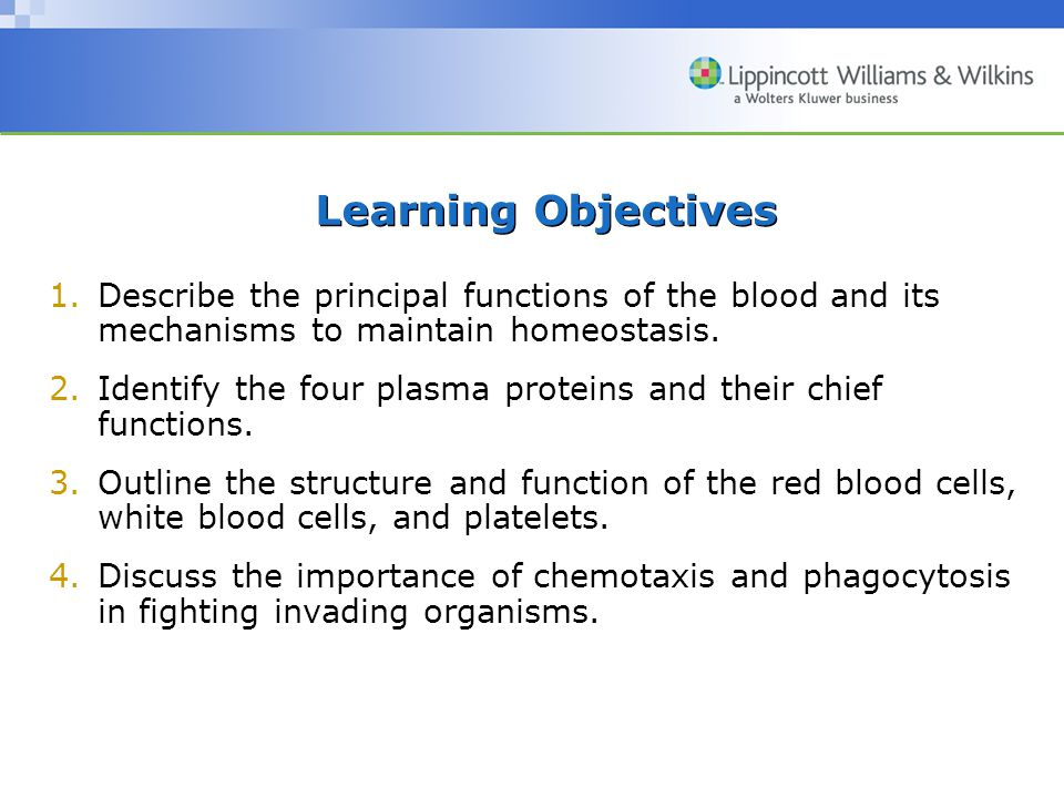 Learning Objectives Describe the principal functions of the blood and its mechanisms to maintain homeostasis.
