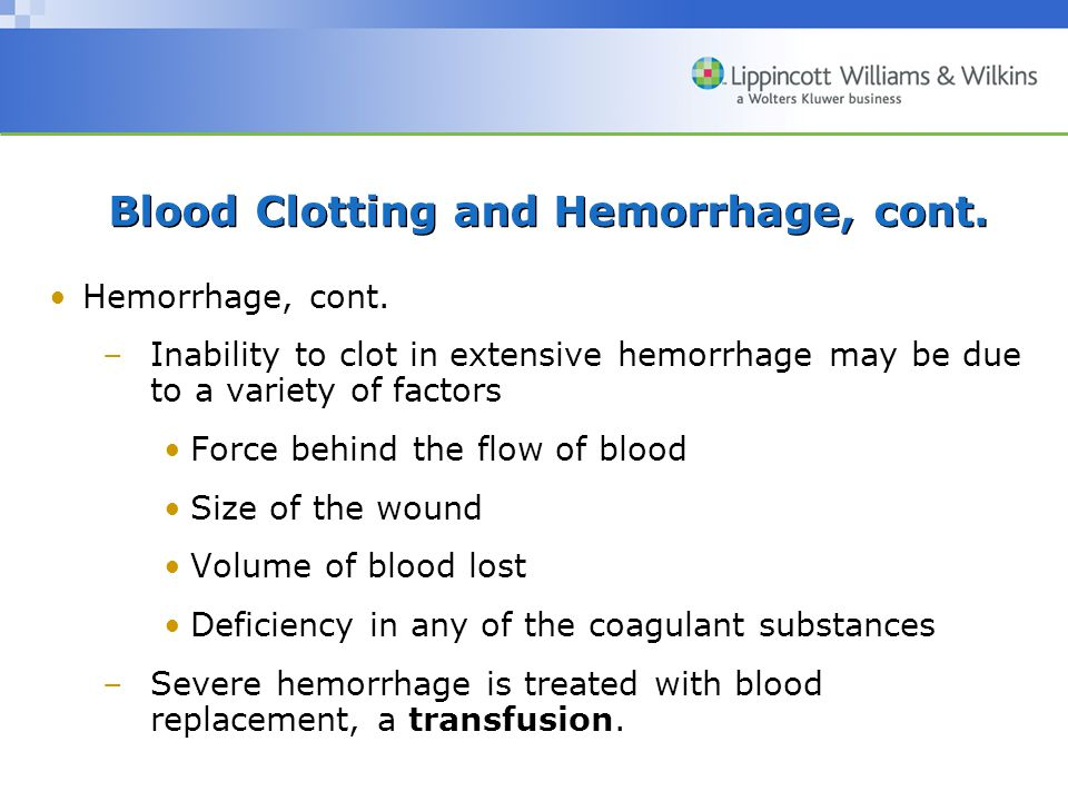 Blood Clotting and Hemorrhage, cont.