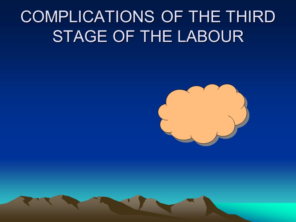 COMPLICATIONS OF THE THIRD STAGE OF THE LABOUR