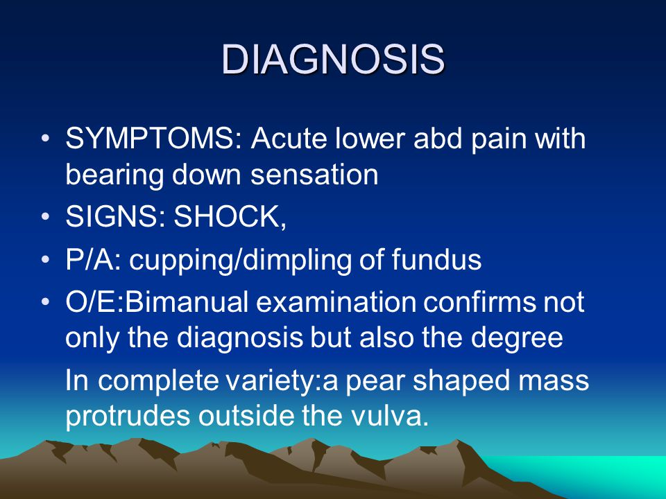 DIAGNOSIS SYMPTOMS: Acute lower abd pain with bearing down sensation