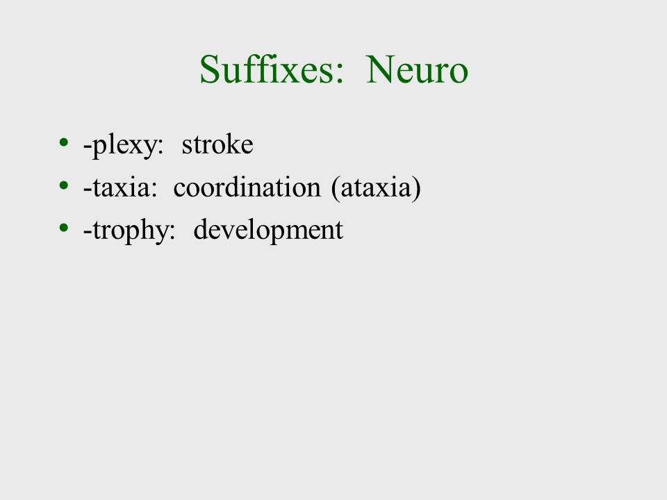 Suffixes: Neuro -plexy: stroke -taxia: coordination (ataxia)
