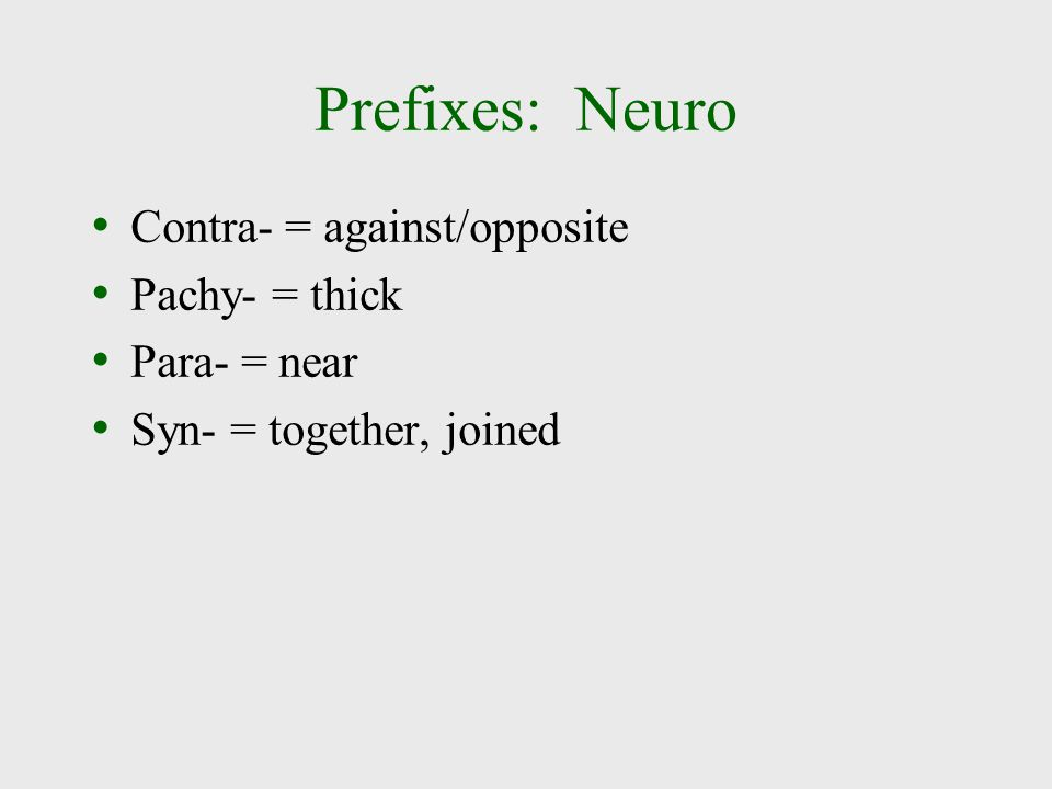 Prefixes: Neuro Contra- = against/opposite Pachy- = thick Para- = near