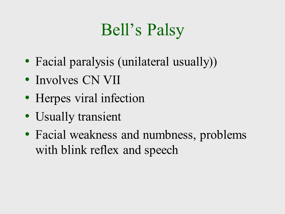 Bell's Palsy Facial paralysis (unilateral usually)) Involves CN VII