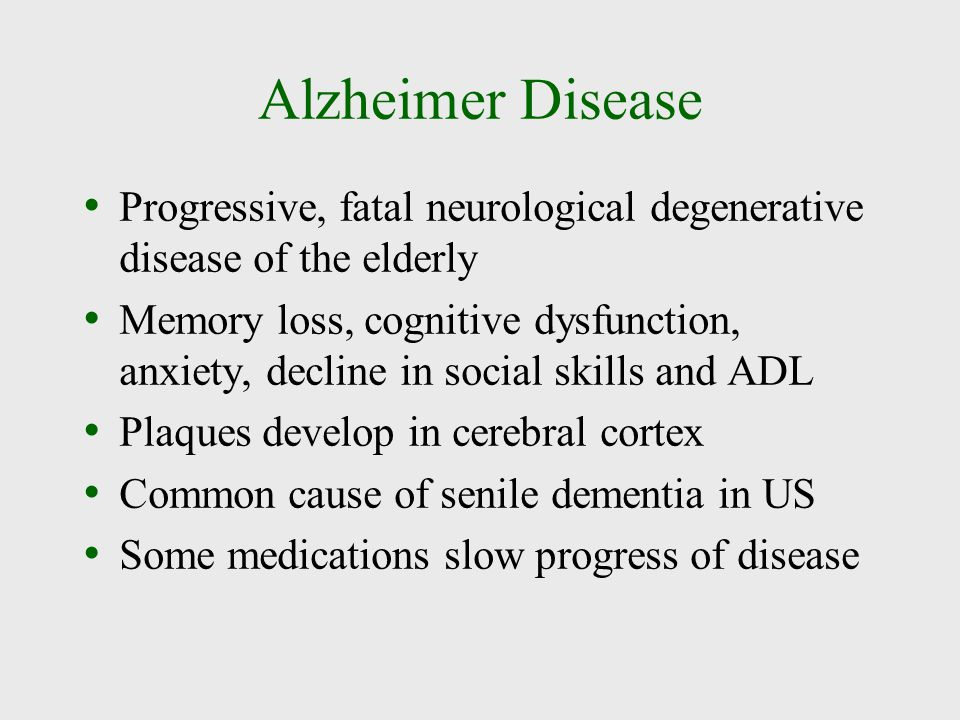 Alzheimer Disease Progressive, fatal neurological degenerative disease of the elderly.