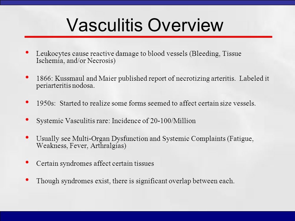 Vasculitis Overview Leukocytes cause reactive damage to blood vessels (Bleeding, Tissue Ischemia, and/or Necrosis)