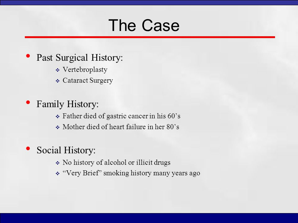 The Case Past Surgical History: Family History: Social History: