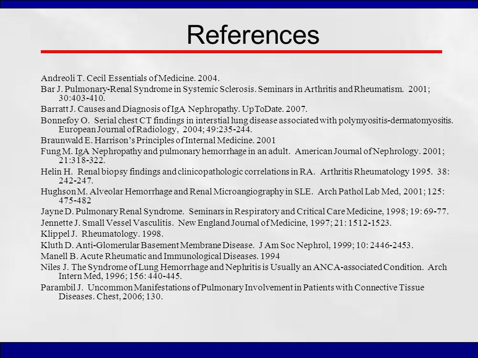 References Andreoli T. Cecil Essentials of Medicine. 2004.