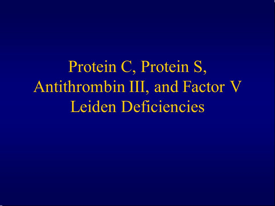 Protein C, Protein S, Antithrombin III, and Factor V Leiden Deficiencies