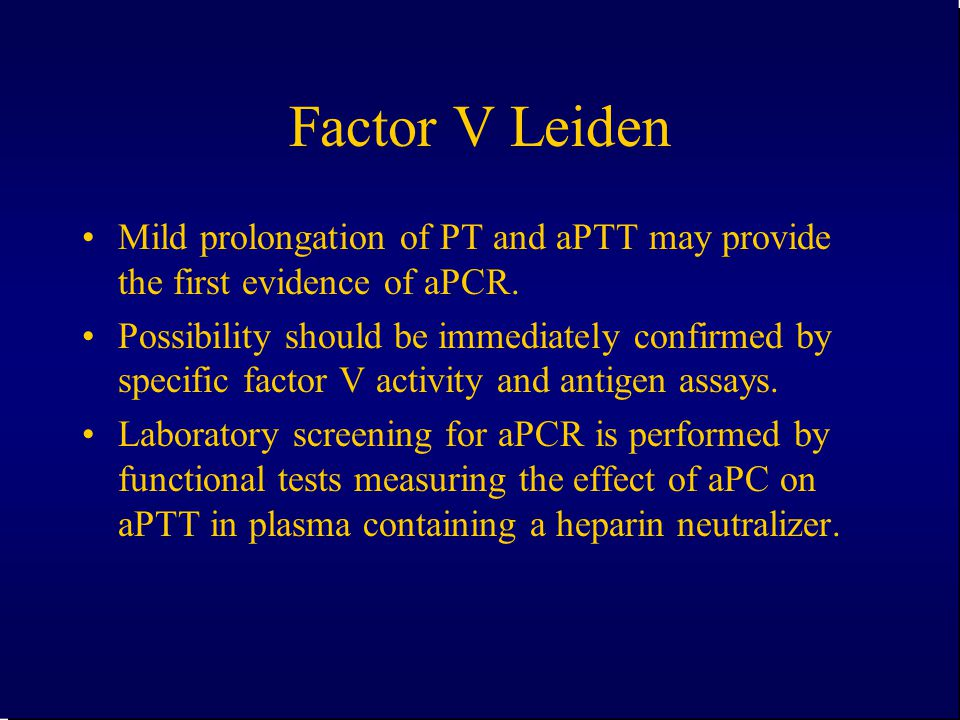 Factor V Leiden Mild prolongation of PT and aPTT may provide the first evidence of aPCR.