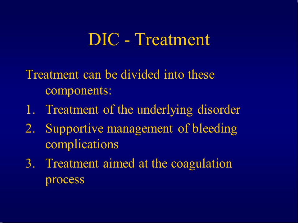 DIC - Treatment Treatment can be divided into these components:
