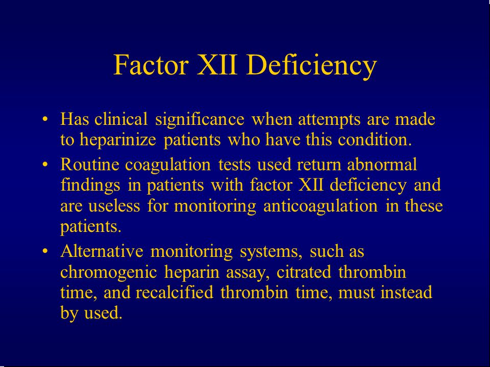 Factor XII Deficiency Has clinical significance when attempts are made to heparinize patients who have this condition.
