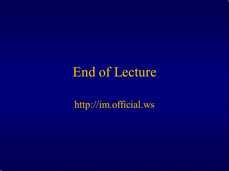End of Lecture http://im.official.ws