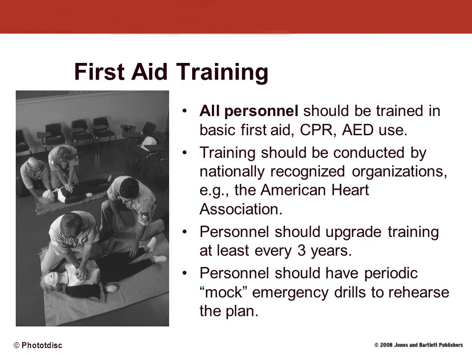 First Aid Training All personnel should be trained in basic first aid, CPR, AED use.