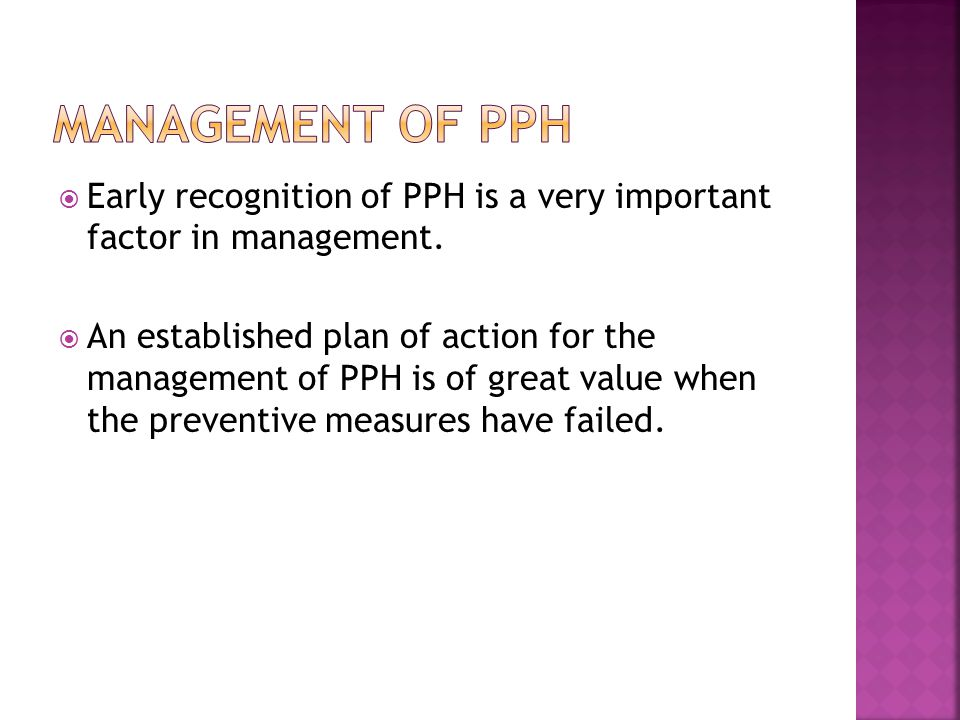 MANAGEMENT OF PPH Early recognition of PPH is a very important factor in management.