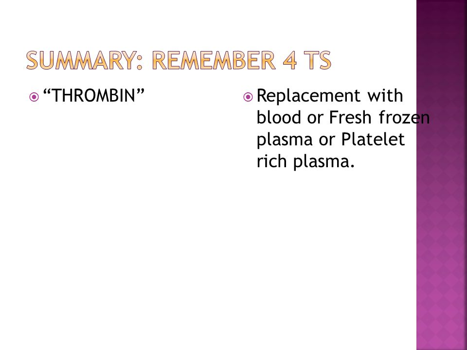 Summary: remember 4 Ts THROMBIN