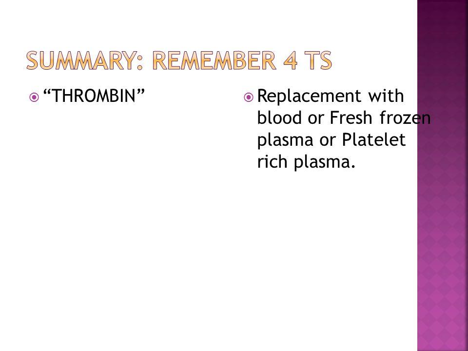 Summary: remember 4 Ts THROMBIN