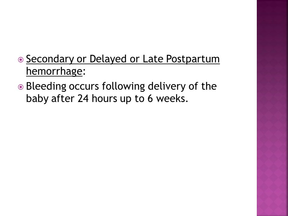 Secondary or Delayed or Late Postpartum hemorrhage: