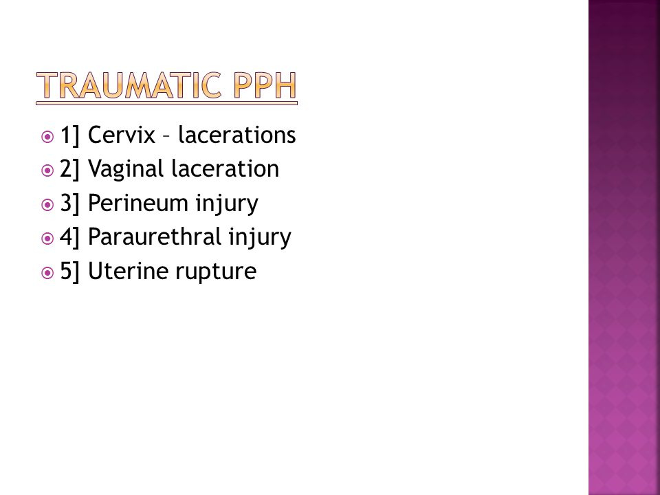 Traumatic PPH 1] Cervix – lacerations 2] Vaginal laceration