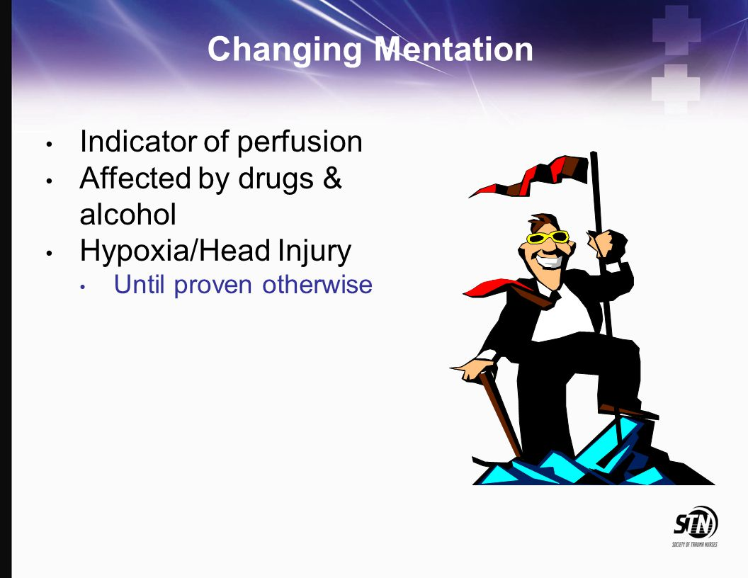 Changing Mentation Indicator of perfusion Affected by drugs & alcohol