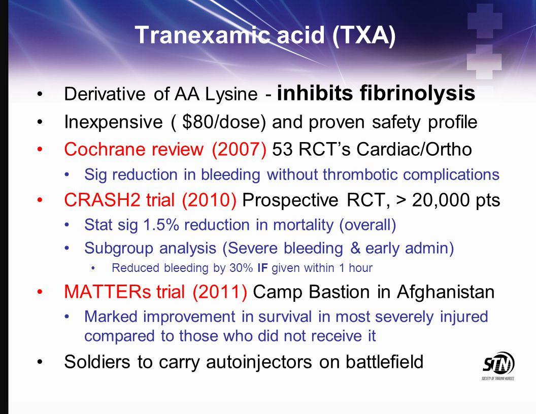 Tranexamic acid (TXA) Derivative of AA Lysine - inhibits fibrinolysis