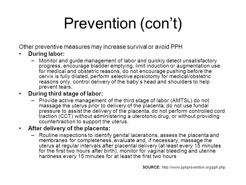 Prevention (con't) Other preventive measures may increase survival or avoid PPH. During labor: