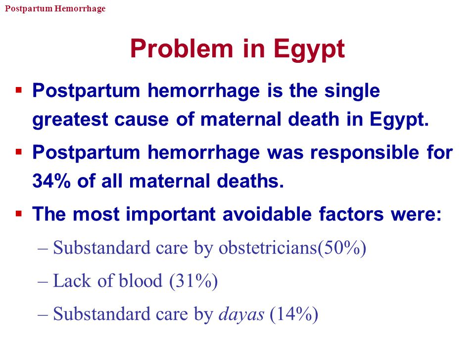 Problem in Egypt Postpartum hemorrhage is the single greatest cause of maternal death in Egypt.